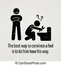 idiot, convaincre, mieux, manière