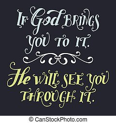 If god brings you to it he will see you through it - If god ...