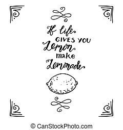 If life gives you lemons make a lemonade. Motivational quote
