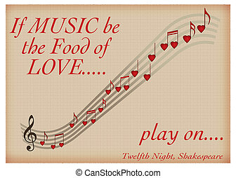 If music be the food of love play on - Shakespeare valentine...