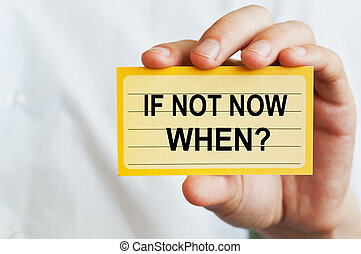 If Not Now, When. Card in male hand