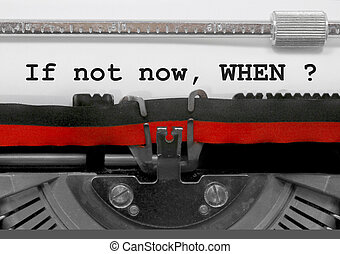 If not now when text by the old typewriter on white paper