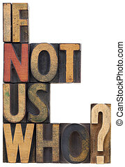 if not us, who - question in wood type - if not us, who -...