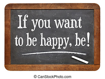 if you want to be happy, be