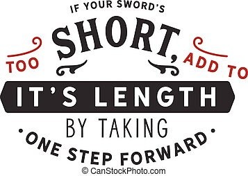 If your sword's too short, add to its length by taking one step forward