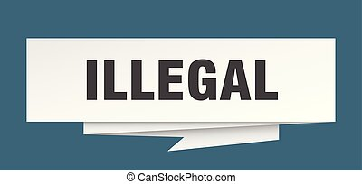 illegal sign. illegal paper origami speech bubble. illegal tag. illegal banner