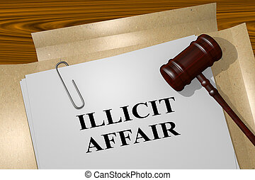 Illicit Affair - legal concept - 3D illustration of 'ILLICIT...