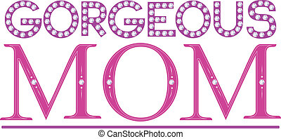 Gorgeous Mom - Illustration Featuring the Words Gorgeous Mom