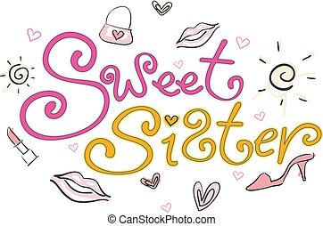 Sweet Sister - Illustration Featuring the Words Sweet Sister