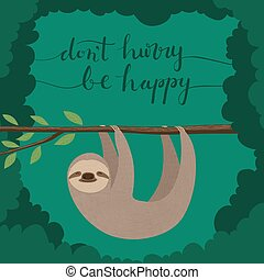 don't hurry be happy - Illustration of cute sloth hanging on...
