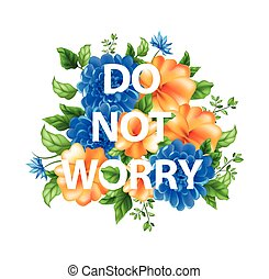 illustration of flowers with lettering Do not worry - Stock...