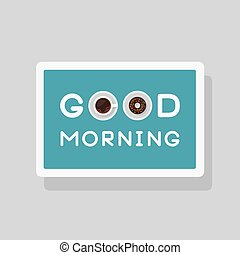Illustration of Good Morning greeting card with top view cup of coffee and chocolate donut