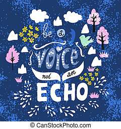 Illustration of hand-lettering that says Be a voice, not an...