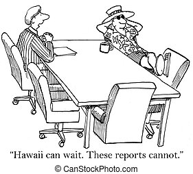 "I'm also excited about your vacation - ""Hawaii can wait...."