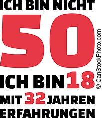 I'm not 50, I'm 18 with 32 years experience - 50th birthday german