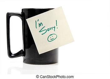 I'm Sorry - A coffee mug with an Im Sorry note.