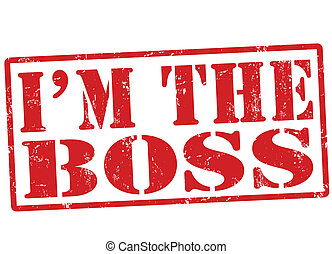 I'm the boss stamp - I'm the boss grunge rubber stamp on...