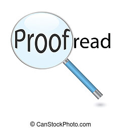 Image of a magnifying glass focusing on the word Proofread isolated on a white background.