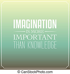 Imagination is more important than knowledge, Quotes Typography Background Design