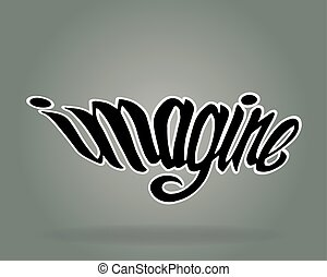 Imagine - Hand drawn vector illustration or drawing of the...