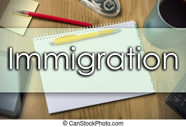 Immigration -  business concept with text