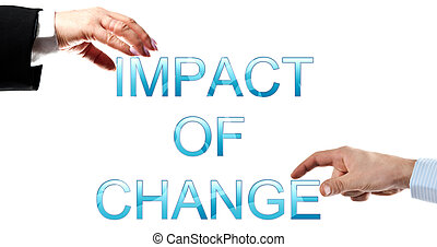 Impact of change words made by business woman and man hands