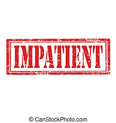 Impatient-stamp - Grunge rubber stamp with word Impatient, ...