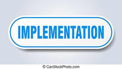 implementation sign. rounded isolated button. white sticker...
