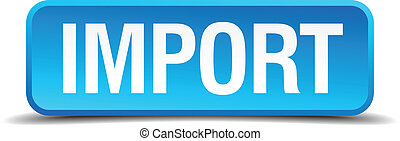 Import blue 3d realistic square isolated button
