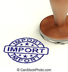 Import Stamp Showing Importing Goods