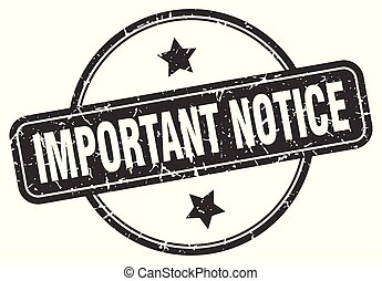 important notice grunge stamp - important notice round ...