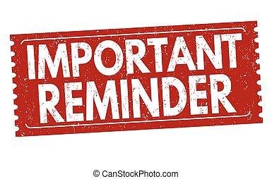 Important reminder grunge rubber stamp on white background, vector illustration