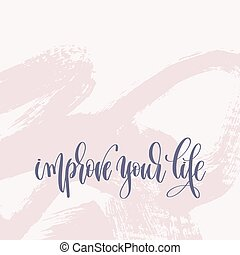 improve your life - hand lettering text about life