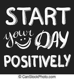 início, seu, dia, positively., mão escrita, lettering., motivational, inspirational, quote.