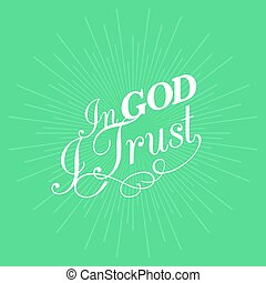 In god I trust hand lettering typographic with ray of light for us in printing, banner, poster or t-shirt