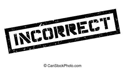 Incorrect rubber stamp - Incorrect, rubber stamp on white....