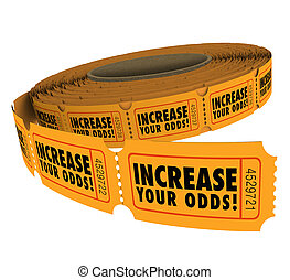 Increase Your Odds words on a roll of raffle or lottery tickets, encouraging you to buy more to enter the drawing to win cash or prizes