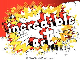 Incredible Art - Comic book style word.