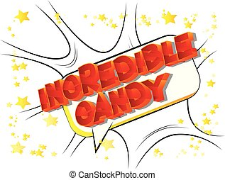 Incredible Candy - Vector illustrated comic book style phrase on abstract background.