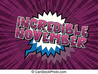 Incredible November - Comic book style word on abstract...