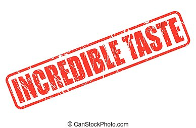 INCREDIBLE TASTE red stamp text on white