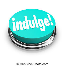Indulge Word Button Satisfy Treat Yourself to Guilty...