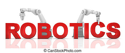 Industrial robotic arms building ROBOTICS word on white background