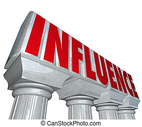 Influence word on stone or marble pillars or columns to illustrate dominance, power, effectiveness, impact and importance