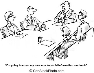Cartoon of business meeting and boss says he will cover his ears to avoid information overload.