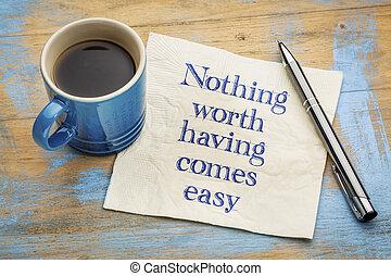 ingenting, kommer, värde, lätt, ha