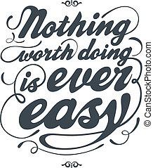 ingenting, värde, gör, är, någonsin, lätt