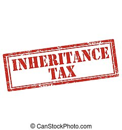 Inheritance Tax-stamp - Grunge rubber stamp with text ...