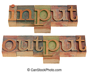 input and output words in vintage wooden letterpress...