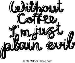 inscriptie, koffie, zelfs, vlakte, m, kwaad, hand, zonder,...